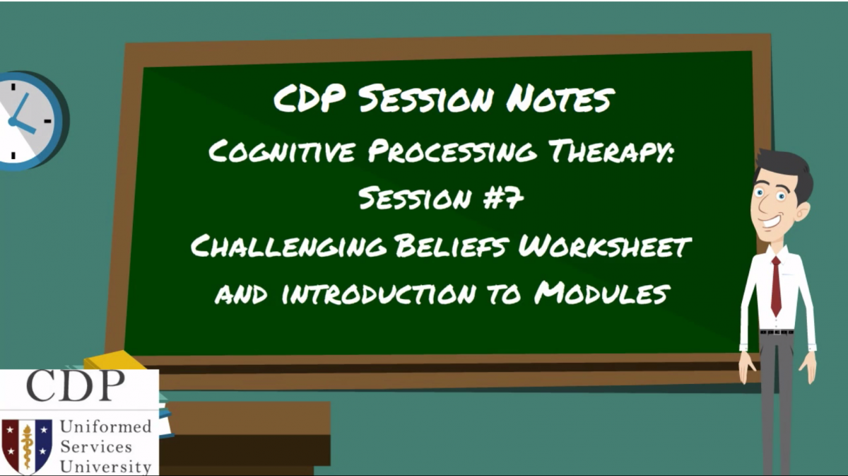 CPT Session Notes: Session 7 Challegning Beliefs Worksheet and Introduction to Modules