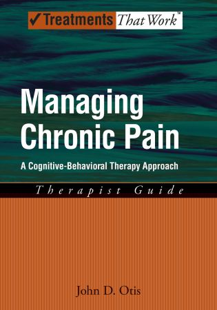 Managing Chronic Pain: A Cognitive Behavioral Therapy Approach Therapist Guide