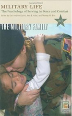 Military Life: The Psychology of Serving in Peace and Combat, Volume 3: The Military Family