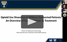 CDP Presents: Opioid Use Disorders in Military-Connected Patients - An Overview of Current Trends and Treatment