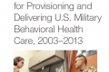 Lessons Learned for Provisioning and Delivering U.S. Military Behavioral Health Care, 2003-2013 cover